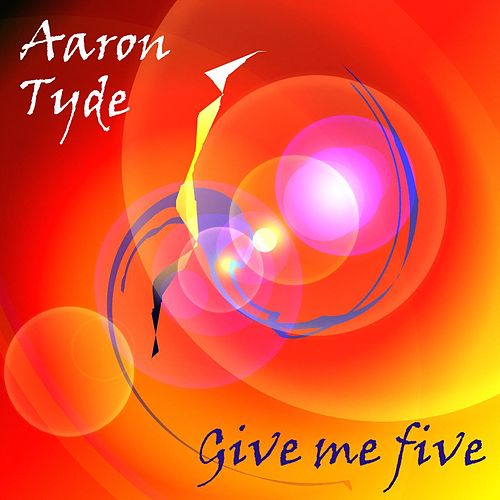 Give me five by Aaron Tyde