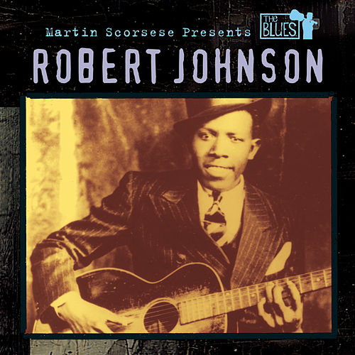 Martin Scorsese Presents The Blues: Robert Johnson by Robert Johnson