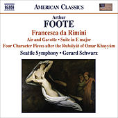 FOOTE, A.: Francesca da Rimini / 4 Character Pieces after the Rubaiyat of Omar Khayyam / Suite / Serenade (excerpts) (Seattle Symphony, Schwarz) by Gerard Schwarz