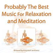 Probably The Best Music For Relaxation and Meditation by Binaural