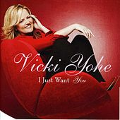 I Just Want You by Vicki Yohe