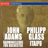 John Adams: Harmonielehre für Orchester - Philipp Glass: Itaipu by Various Artists