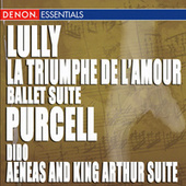 Lully - La Triumphe de l'amour, Ballet Suit - Purcell: Dido & Aeneas and King Arthur Suite by Various Artists
