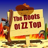The Roots Of ZZ Top by Various Artists