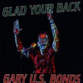 Glad Your Back by Gary U.S. Bonds