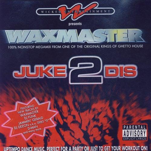 Juke 2 Dis by Waxmaster