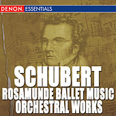 Schubert: Rosamunde Ballet Music - Orchestral Works by Various Artists