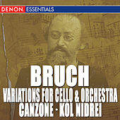 Bruch: Variations for Cello & Orchestra, Op. 47 - Canzone for Cello & Orchestra, Op. 55 - Kol Nidrei by Various Artists