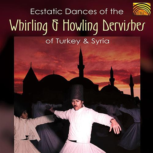 Ecstatic Dances of the Whirling & Howling Dervishes of Turkey & Syria by Whirling Dervishes (Religious)