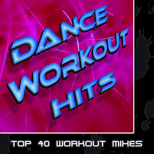 Dance Workout Hits (Top 40 Workout Mixes) by The Hit Nation