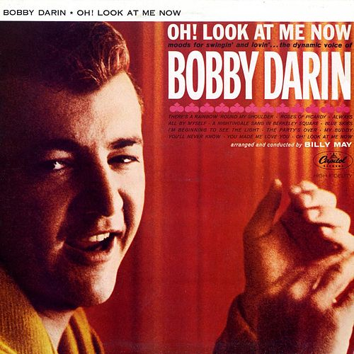 Oh! Look At Me Now by Bobby Darin