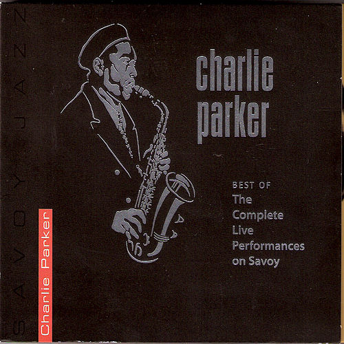 Best of the Complete Live Performances On Savoy by Charlie Parker