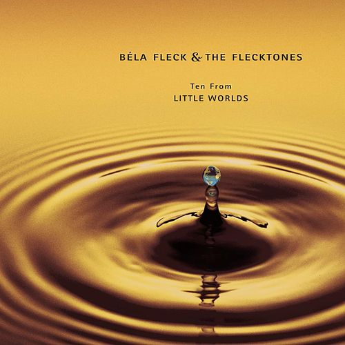 Ten From Little Worlds by Bela Fleck