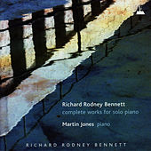 Richard Rodney Bennett: Complete Works for Solo Piano by Martin Jones