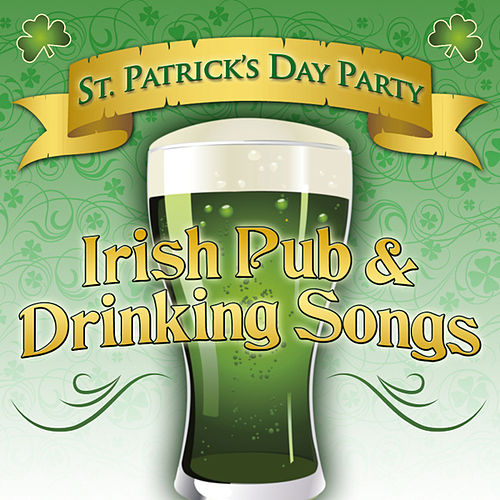 St. Patrick's Day Party Irish Pub & Drinking Songs by Various Artists