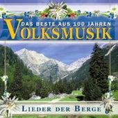 Das Beste aus 100 Jahre Volksmusik  - Lieder der Berge by Various Artists