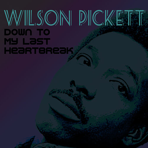 Down To My Last Heartbreak by Wilson Pickett