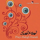 Said Mrad Plays Baligh Hamdi by Said Mrad