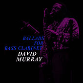 Ballads for Bass Clarinet by David Murray