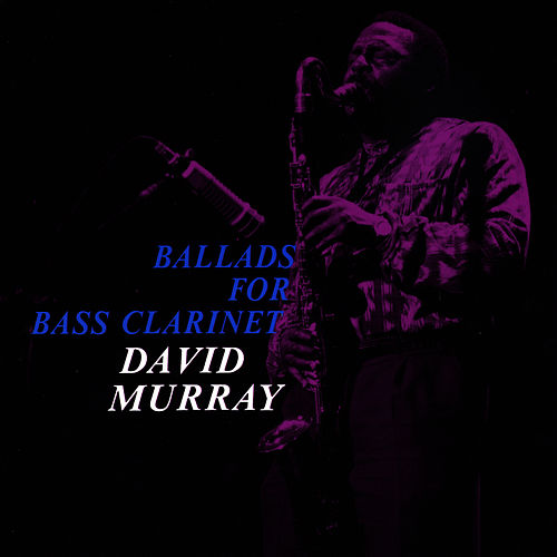 Ballads for Bass Clarinet by David Murray