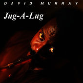 Jug-A-Lug by David Murray