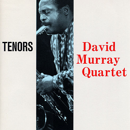 Tenors by David Murray Quartet