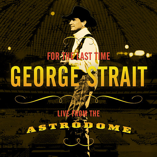 For The Last Time: Live From The Astrodome by George Strait