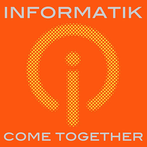 Come Together by Informatik