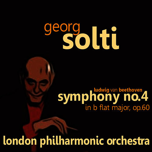 Beethoven: Symphony No. 4 in B Flat Major, Op. 60 by Georg Solti