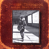 Rockin' My Life Away by George Thorogood