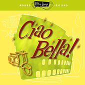 Ultra-Lounge: Ciao Bella! by Various Artists