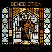 Benediction (Sacred Solfeggio 396hz) by J.s. Epperson
