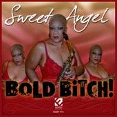 Bold Bitch! by Sweet Angel