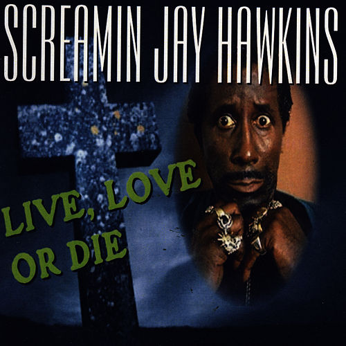 Live, Love Or Die by Screamin' Jay Hawkins