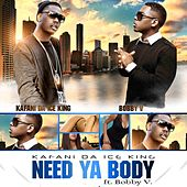 Need Ya Body (feat. Bobby V.) - Single by Kafani