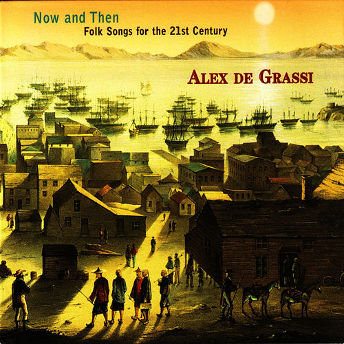 Now & Then: Folk Songs For The 21st Century by Alex de Grassi