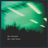 The Violet Hour by The Clientele