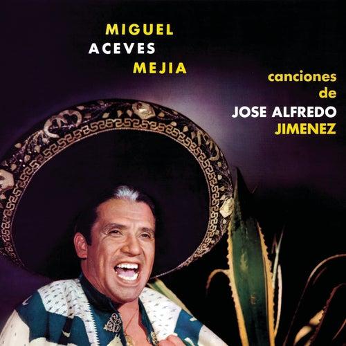 Canciones De Jose Alfredo Jimenez by Miguel Aceves Mejia