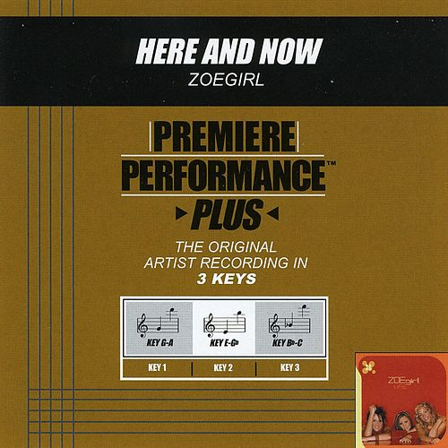 Here And Now (Premiere Performance Plus Track) by ZOEgirl