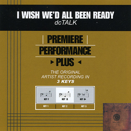 I Wish We'd All Been Ready (Premiere Performance Plus Track) by DC Talk