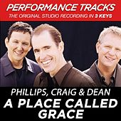 A Place Called Grace (Premiere Performance Plus Track) by Phillips, Craig & Dean