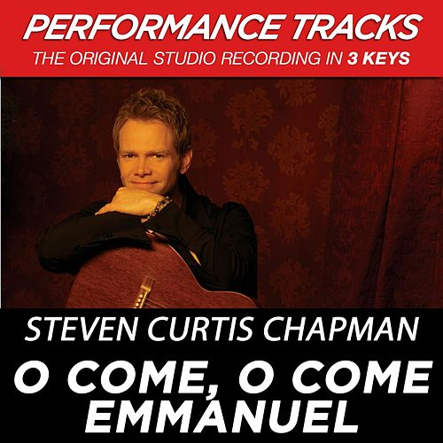 O Come, O Come Emmanuel (Premiere Performance Plus Track) by Steven Curtis Chapman