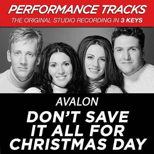 Don't Save It All For Christmas Day (Premiere Performance Plus Track) by Avalon