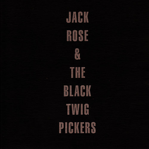 Jack Rose & The Black Twig Pickers by Jack Rose
