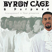 Transparent in Your Presence by Byron Cage