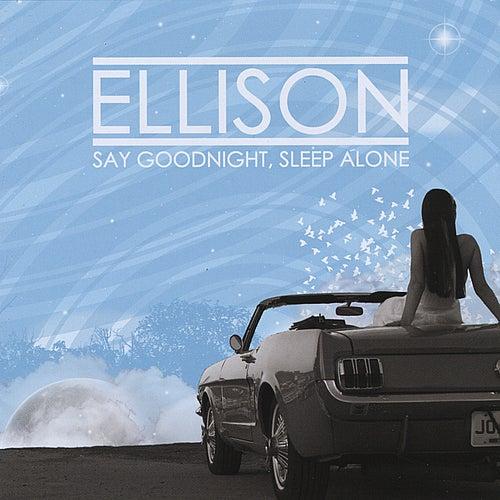 Say Goodnight, Sleep Alone by Ellison