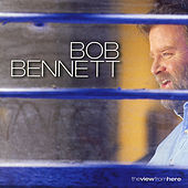 The View From Here by Bob Bennett
