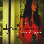Only Thing I Can Do - Ep by Rhianna Larocque