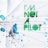 I'm Not a Pilot by I'm Not a Pilot