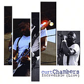 Incredible (Live) by Curt Chambers